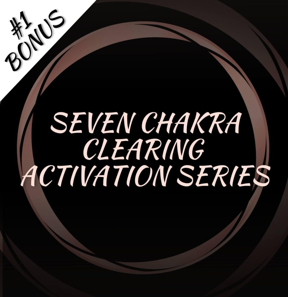 SEVEN CHAKRA CLEARING AND ACTIVATION SERIES