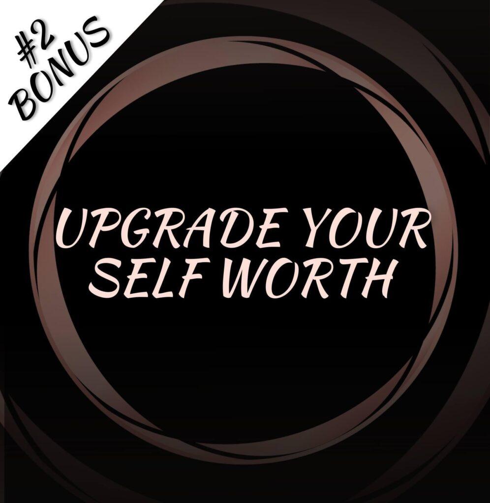 UPGRADE YOUR SELF WORTH EMBODIMENT PROGRAM!